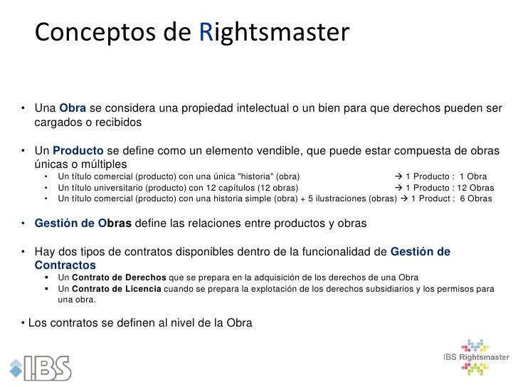 Conceptos de Rightsmaster• Una Obra se considera una propiedad intelectual o un bien para que derechos pueden ser  cargado...