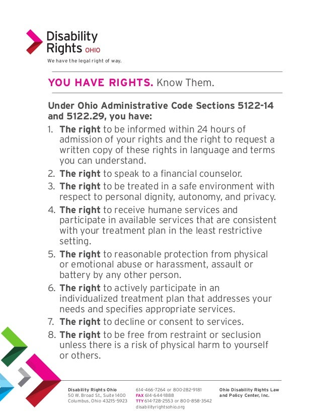 Under Ohio Administrative Code Sections 5122-14 and 5122.29, you have: 1. The right to be informed within 24 hours of adm...
