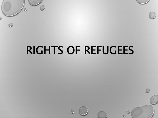 constitutional law rights of refugees Constitutional right to asylum lucas kowalczyk & mila versteeg† the issues of mass migrations, displaced persons, and refugees.