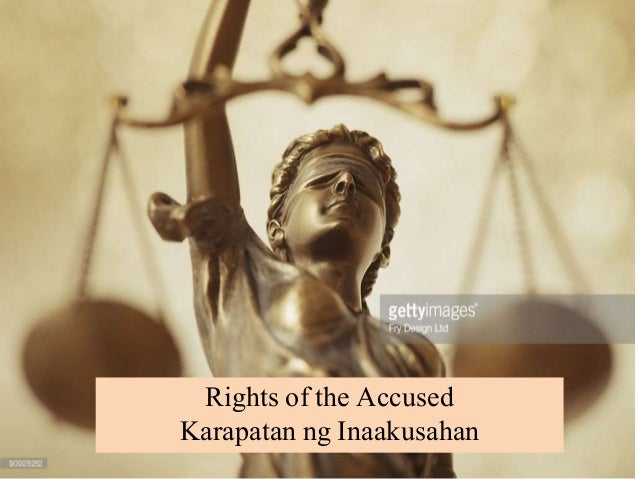 Rights of the Accused Karapatan ng Inaakusahan
