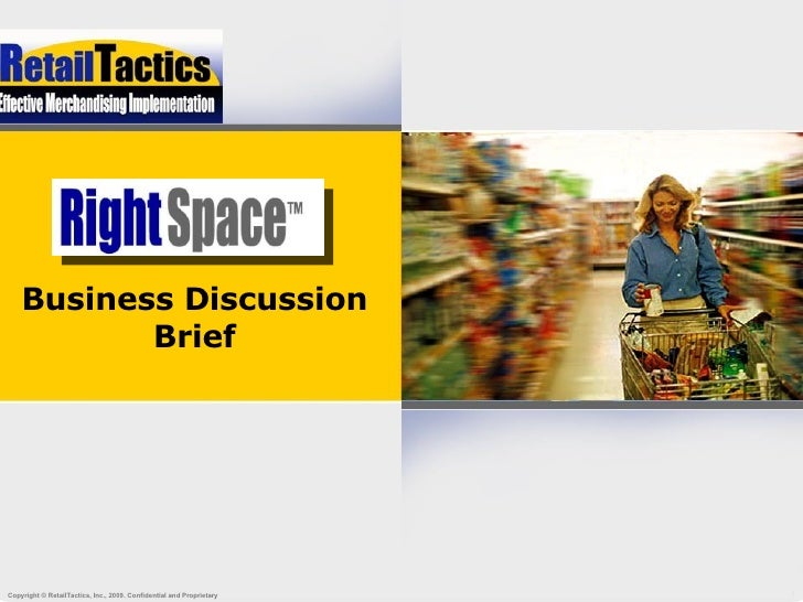 Business Discussion            Brief     Copyright © RetailTactics, Inc., 2009. Confidential and Proprietary   1