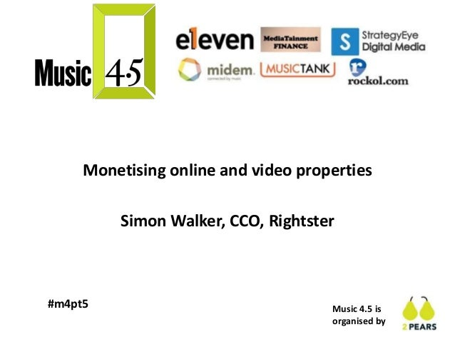 Music 4.5 is organised by #m4pt5 Monetising online and video properties Simon Walker, CCO, Rightster