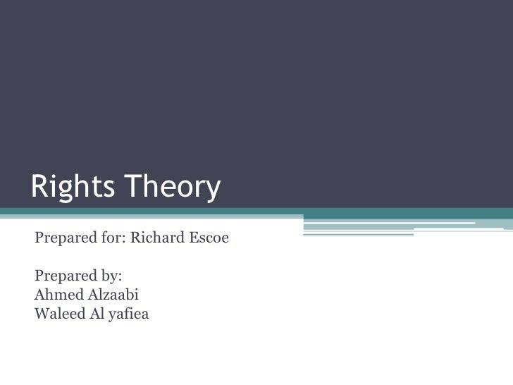 Rights TheoryPrepared for: Richard EscoePrepared by:Ahmed AlzaabiWaleed Al yafiea