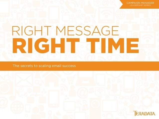 RIGHT MESSAGE RIGHT TIME The secrets to scaling email success CAMPAIGN MANAGER LEADERSHIP SERIES