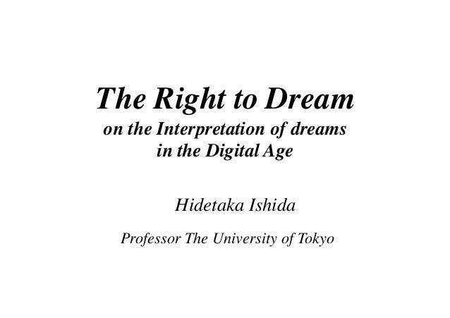 The Right to Dream	 on the Interpretation of dreams 	 in the Digital Age	 !  Hidetaka Ishida	 Professor The University of ...