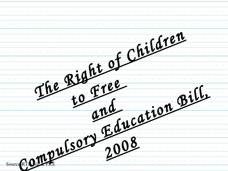 The Right of Children to Free  and  Compulsory Education Bill, 2008 Source-RTE bill & PRS