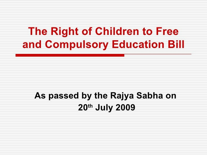 The Right of Children to Free and Compulsory Education Bill As passed by the Rajya Sabha on  20 th  July 2009