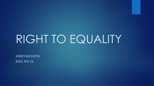 RIGHT TO EQUALITY SHREYAN DUTTA ROLL NO 26