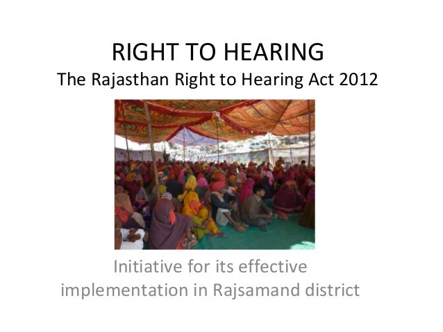 RIGHT TO HEARING The Rajasthan Right to Hearing Act 2012 Initiative for its effective implementation in Rajsamand district