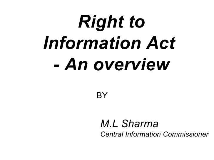 Right to Information Act  - An overview M.L Sharma Central Information Commissioner BY