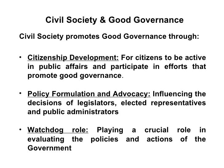 civil society and good governance Two fundamental pillars of what it is to be a contemporary ngo and 'do' development work are being a part of and promoting civil society, and extending 'good governance.