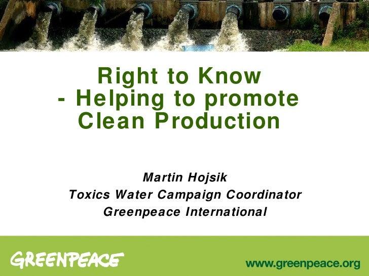 Right to Know - Helping to promote Clean Production <ul><li>Martin Hojsik </li></ul><ul><li>Toxics Water Campaign Coordina...