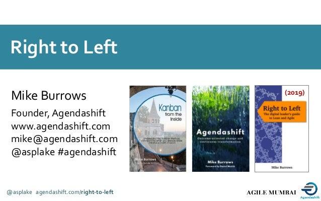 A proud member of the @asplake agendashift.com/right-to-left Mike Burrows Founder, Agendashift www.agendashift.com mike@ag...