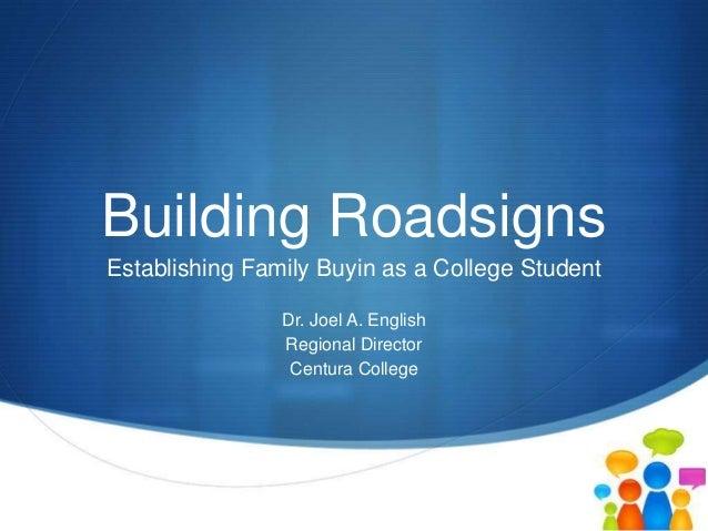SBuilding RoadsignsEstablishing Family Buyin as a College StudentDr. Joel A. EnglishRegional DirectorCentura College