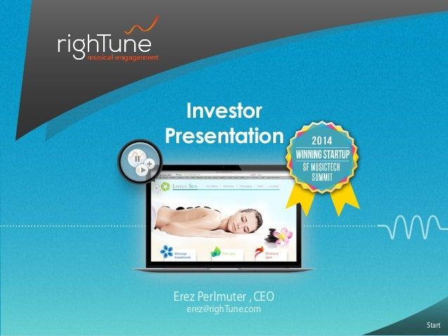 Start Erez Perlmuter ,CEO erez@righTune.com Investor Presentation