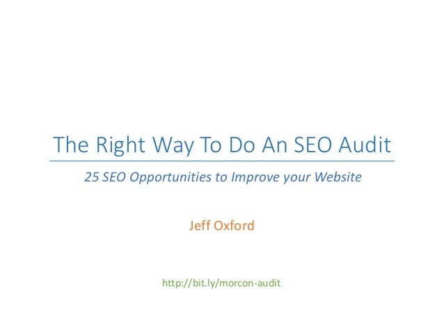 The Right Way To Do An SEO Audit Jeff Oxford 25 SEO Opportunities to Improve your Website http://bit.ly/morcon-audit