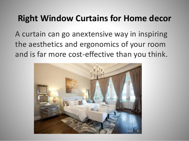 Right Window Curtains for Home decor A curtain can go anextensive way in inspiring the aesthetics and ergonomics of your r...
