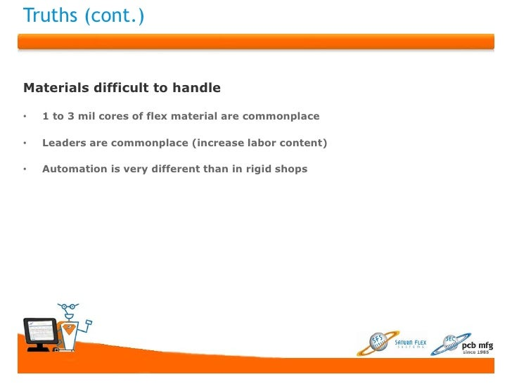 Truths (cont.)Materials difficult to handle•   1 to 3 mil cores of flex material are commonplace•   Leaders are commonplac...