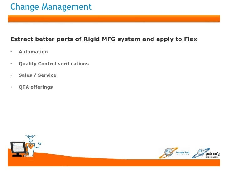 Change ManagementExtract better parts of Rigid MFG system and apply to Flex•   Automation•   Quality Control verifications...