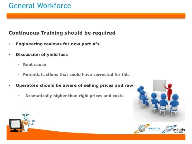 General WorkforceContinuous Training should be required•   Engineering reviews for new part #'s•   Discussion of yield los...
