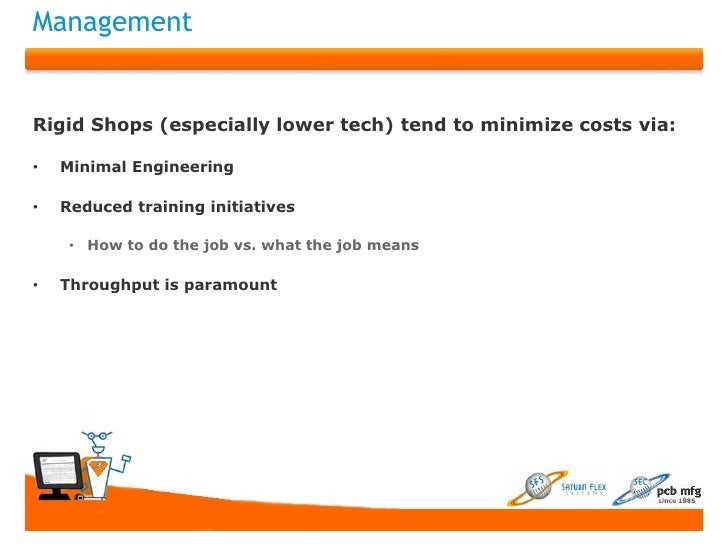 ManagementRigid Shops (especially lower tech) tend to minimize costs via:•   Minimal Engineering•   Reduced training initi...
