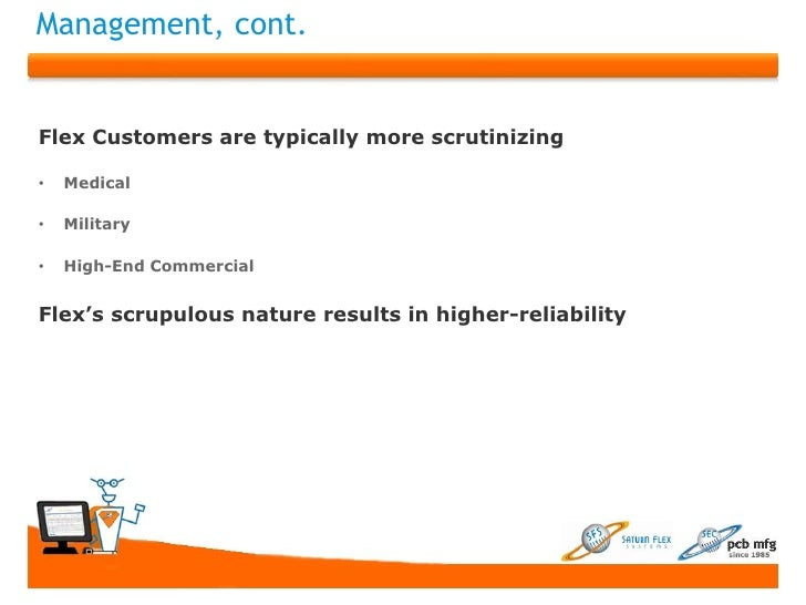 Management, cont.Flex Customers are typically more scrutinizing•   Medical•   Military•   High-End CommercialFlex's scrupu...
