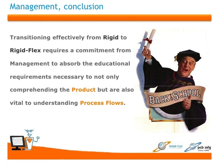 Management, conclusionTransitioning effectively from Rigid toRigid-Flex requires a commitment fromManagement to absorb the...