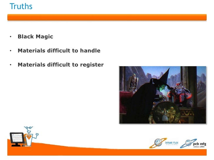 Truths•   Black Magic•   Materials difficult to handle•   Materials difficult to register
