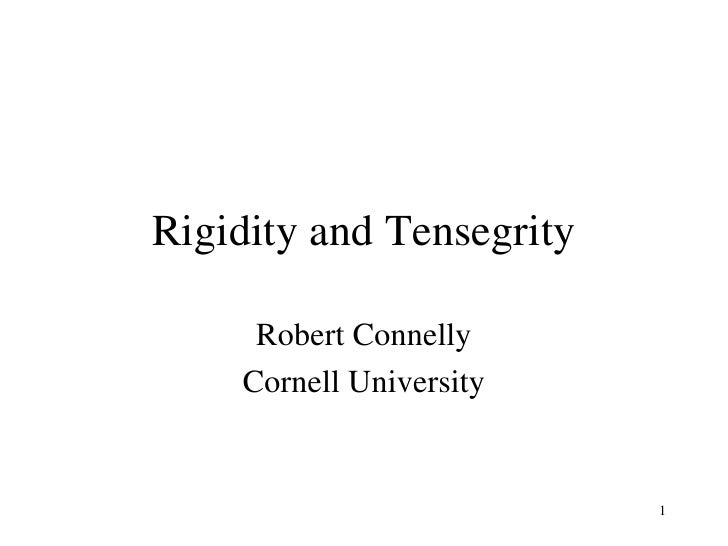Rigidity and Tensegrity Robert Connelly Cornell University