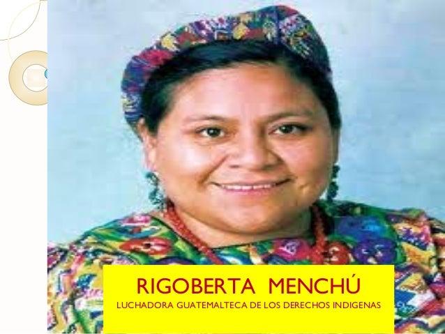 RIGOBERTA MENCHÚLUCHADORA GUATEMALTECA DE LOS DERECHOS INDIGENAS