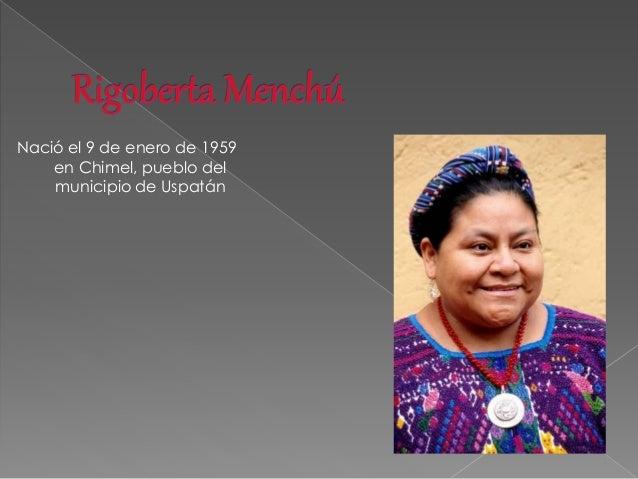 Nació el 9 de enero de 1959  en Chimel, pueblo del  municipio de Uspatán