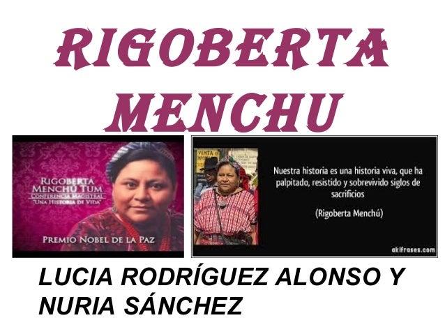 RIGOBERTA MENCHU LUCIA RODRÍGUEZ ALONSO Y NURIA SÁNCHEZ