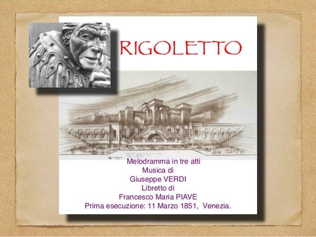 RIGOLETTO Melodramma in tre atti Musica di Giuseppe VERDI Libretto di Francesco Maria PIAVE Prima esecuzione: 11 Marzo 185...