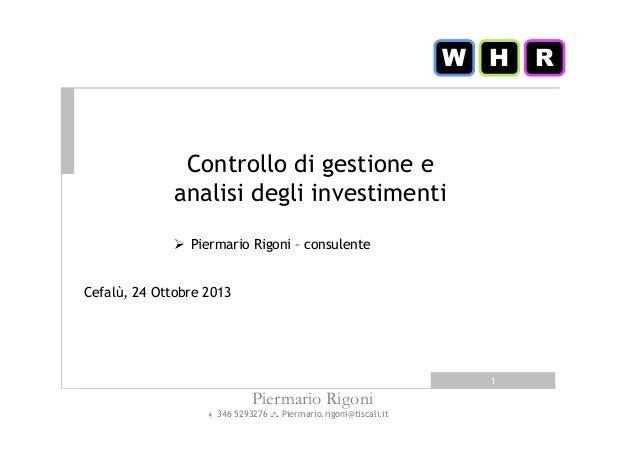 W H  Controllo di gestione e analisi degli investimenti Piermario Rigoni – consulente  Cefalù, 24 Ottobre 2013  1  Piermar...