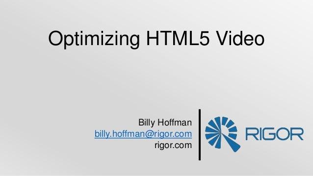 Billy Hoffman billy.hoffman@rigor.com rigor.com Optimizing HTML5 Video