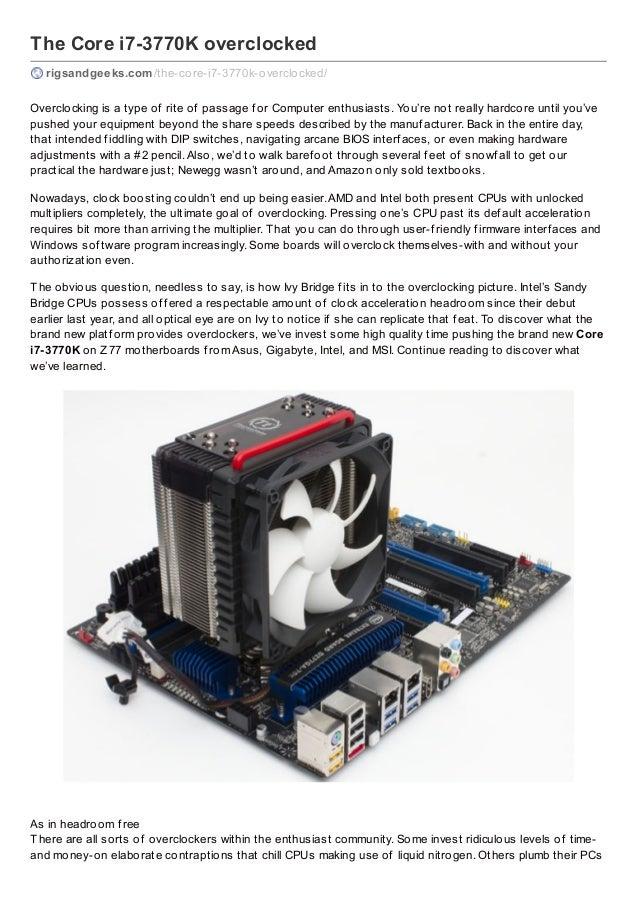 The Core i7-3770K overclocked rigsandgeeks.com /the-core-i7-3770k-overclocked/ Overclocking is a type of rite of passage f...