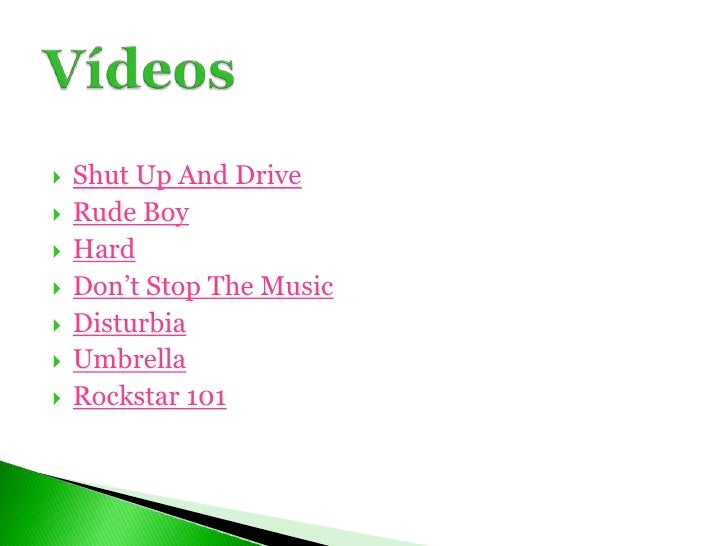 Shut Up And Drive<br />RudeBoy<br />Hard<br />Don't Stop TheMusic<br />Disturbia<br />Umbrella<br />Rockstar 101<br />Víde...