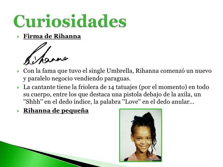 Firma de Rihanna<br />Con la fama que tuvo el single Umbrella, Rihanna comenzó un nuevo y paralelo negocio vendiendo parag...