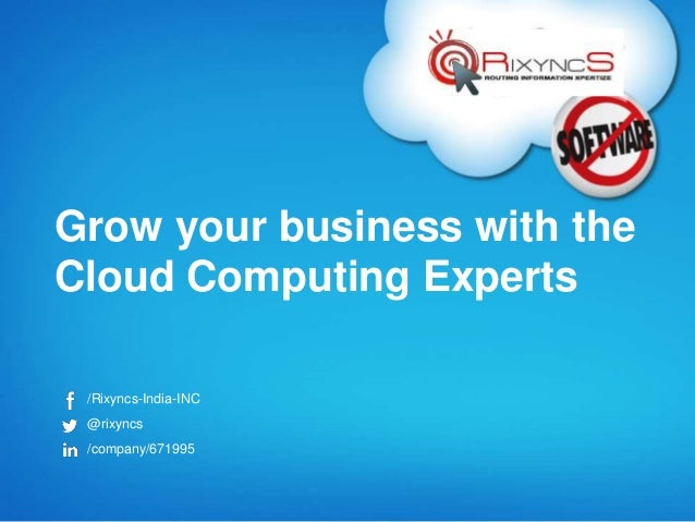 Grow your business with the  Cloud Computing Experts  /Rixyncs-India-INC  @rixyncs  /company/671995