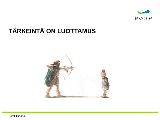 TÄRKEINTÄ ON LUOTTAMUS Pentti Itkonen