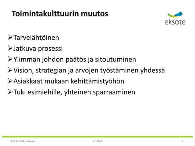 Toimintakulttuurin muutos Tarvelähtöinen Jatkuva prosessi Ylimmän johdon päätös ja sitoutuminen Vision, strategian ja ...