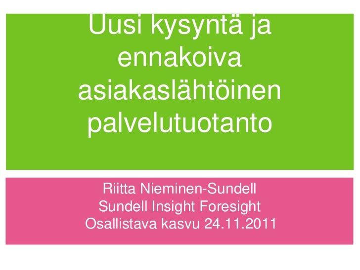 Uusi kysyntä ja   ennakoivaasiakaslähtöinen palvelutuotanto  Riitta Nieminen-Sundell Sundell Insight ForesightOsallistava ...