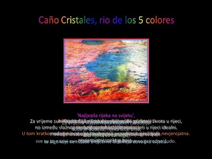 'Najljepša rijeka na svijetu',     Za vrijeme suhih razdobljavlažnihdovoljnoseCaño Cristales                   Jedinstvena...