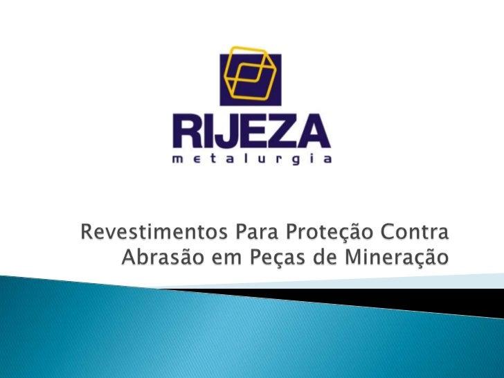 Revestimentos Para Proteção Contra Abrasão em Peças de Mineração<br />
