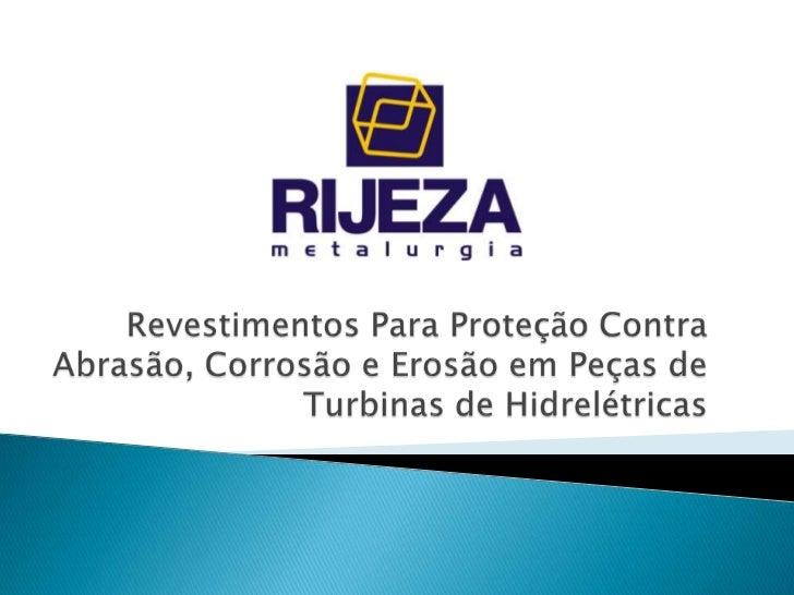 Revestimentos Para Proteção Contra Abrasão, Corrosão e Erosão em Peças de Turbinas de Hidrelétricas<br />