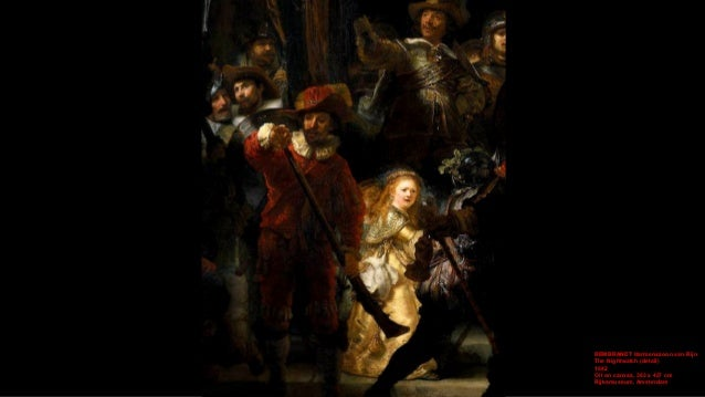 REMBRANDT Harmenszoon van Rijn The Nightwatch (detail) 1642 Oil on canvas, 363 x 437 cm Rijksmuseum, Amsterdam