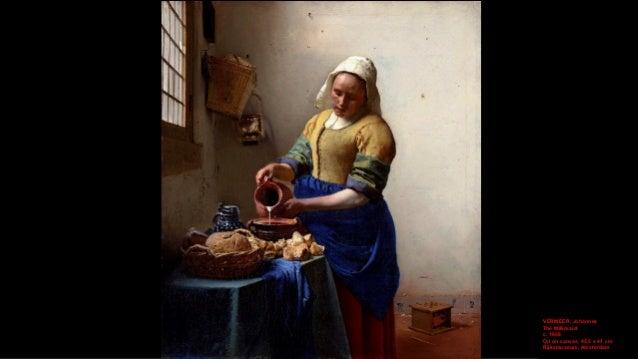 VERMEER, Johannes The Milkmaid (detail) c. 1658 Oil on canvas Rijksmuseum, Amsterdam