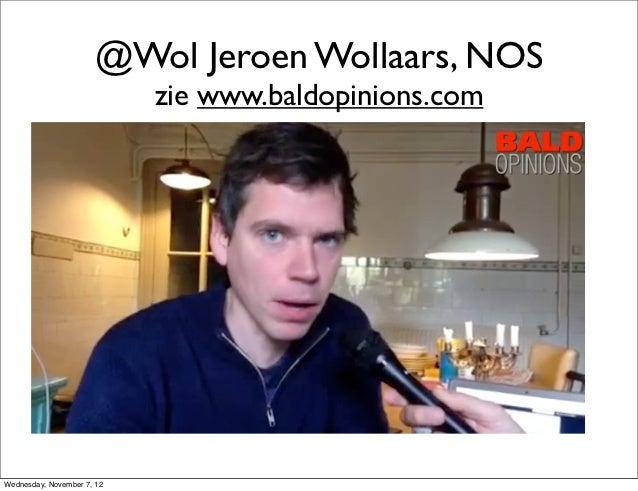 @Wol Jeroen Wollaars, NOS                            zie www.baldopinions.comWednesday, November 7, 12