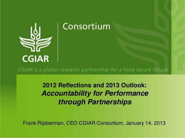 2012 Reflections and 2013 Outlook:       Accountability for Performance           through PartnershipsFrank Rijsberman, CE...