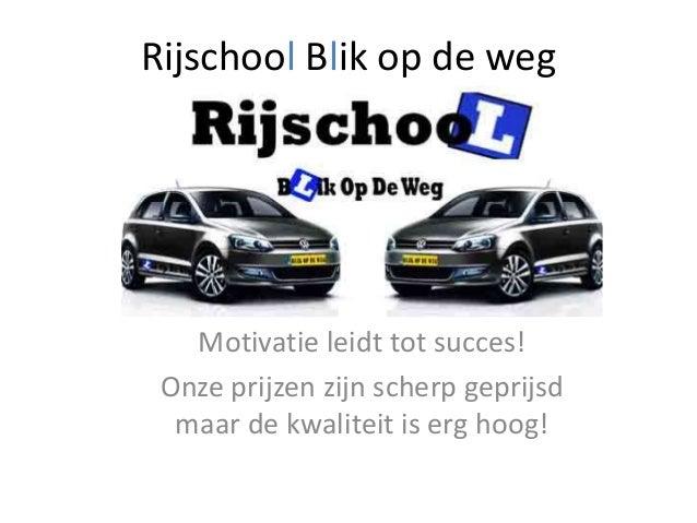 Rijschool Blik op de weg Motivatie leidt tot succes! Onze prijzen zijn scherp geprijsd maar de kwaliteit is erg hoog!